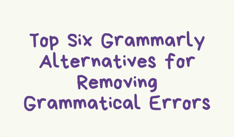 Top Six Grammarly Alternatives for Removing Grammatical Errors