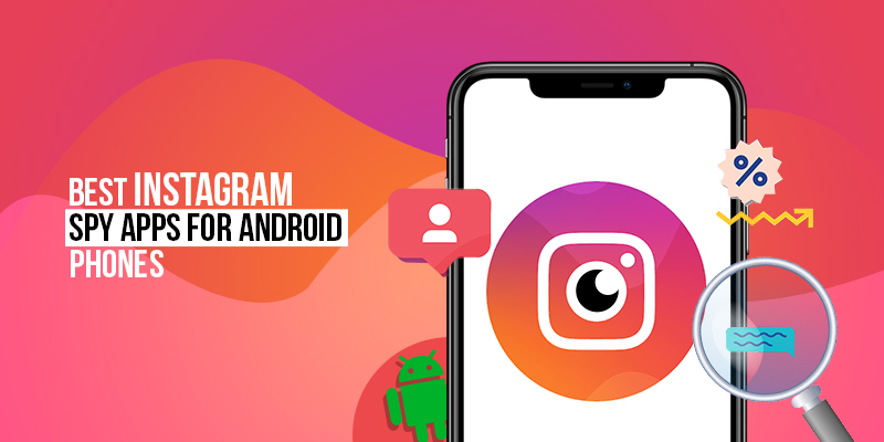 Top Best Instagram Spy Apps for Android Phones